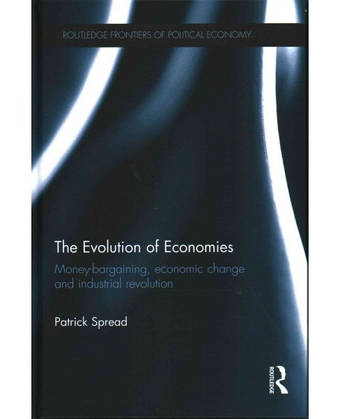 Evolution of Economies : Money-Bargaining, Economic Change and Industrial Revolution (Hardcover) - image 1 of 1