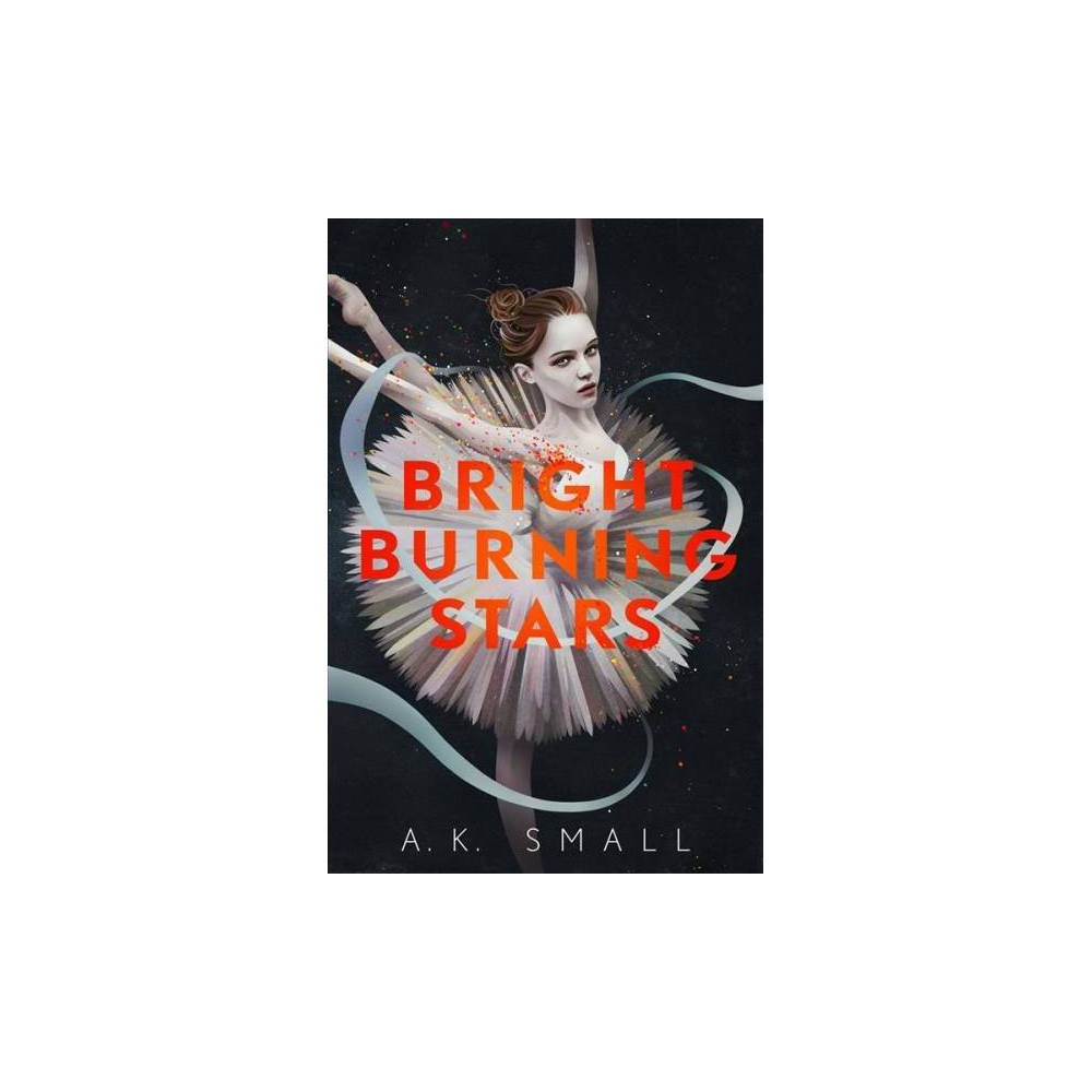 Bright Burning Stars - by A. K. Small (Hardcover)