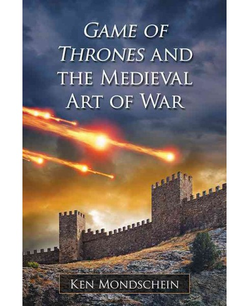 Game of Thrones and the Medieval Art of War (Paperback) (Ken Mondschein) - image 1 of 1
