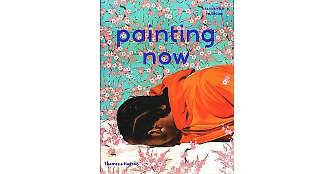 Painting Now (Hardcover) (Suzanne Hudson) - image 1 of 1