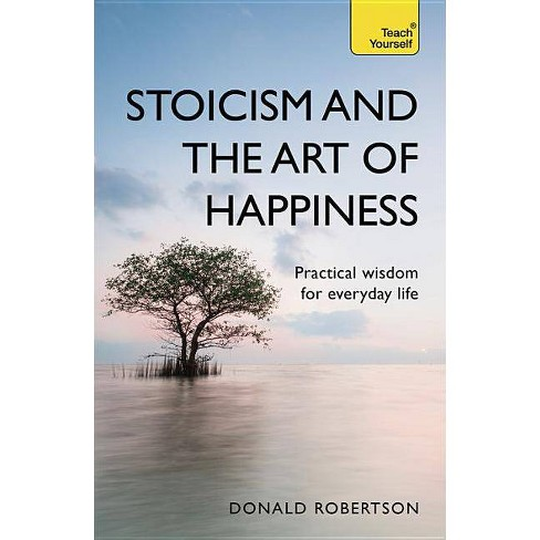 Stoicism and the Art of Happiness - 2 Edition by  Donald Robertson (Paperback) - image 1 of 1