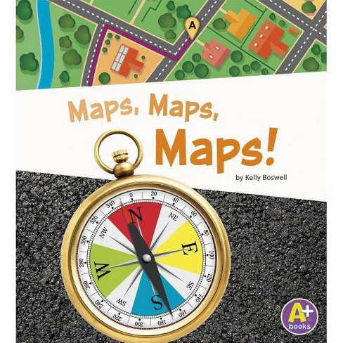 Maps, Maps, Maps! - (A+ Books: Displaying Information) by  Kelly Boswell (Paperback) - image 1 of 1