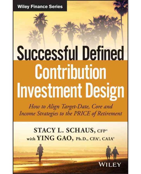 Successful Defined Contribution Investment Design : How to Align Target-date, Core and Income Strategies - image 1 of 1
