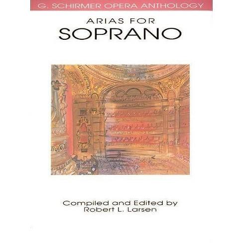 Arias for Soprano - (G. Schirmer Opera Anthology) by  Robert L Larsen (Paperback) - image 1 of 1