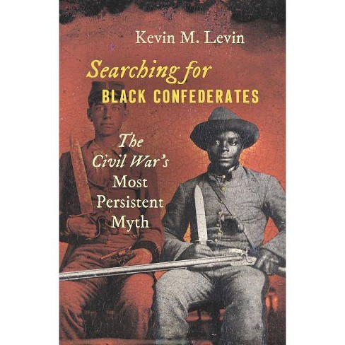 Searching for Black Confederates - (Civil War America) by  Kevin M Levin (Hardcover) - image 1 of 1