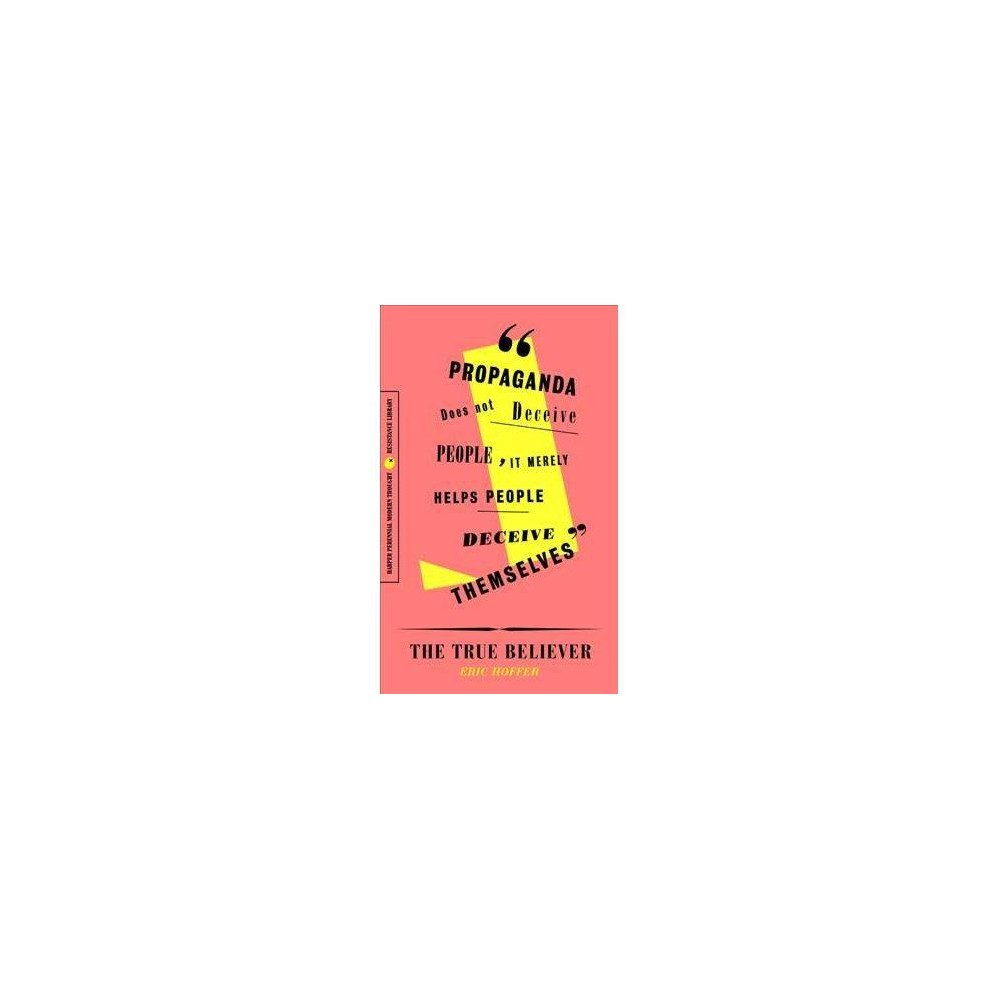 True Believer : Thoughts on the Nature of Mass Movements - Reprint by Eric Hoffer (Paperback)