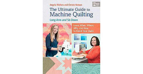 Ultimate Guide to Machine Quilting : Long-arm and Sit-down-Learn When, Where, Why, and How to Finish - image 1 of 1