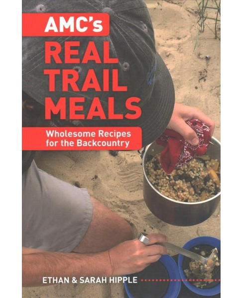 AMC's Real Trail Meals : Wholesome Recipes for the Backcountry -  (Paperback) - image 1 of 1