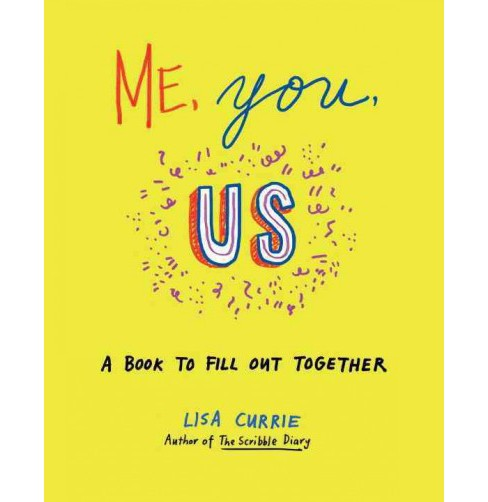 Me, You, Us : A Book to Fill Out Together (Paperback) (Lisa Currie) - image 1 of 1