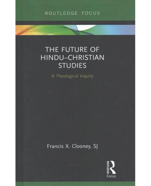 Future of Hindu-Christian Studies : A Theological Inquiry (Hardcover) (Francis X. Clooney) - image 1 of 1