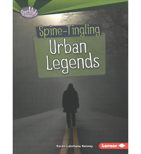 Spine-Tingling Urban Legends -  (Searchlight Books) by Karen Latchana Kenney (Paperback) - image 1 of 1