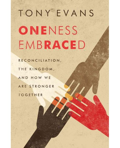 Oneness Embraced : Reconciliation, the Kingdom, and How We Are Stronger Together (Reprint) (Paperback) - image 1 of 1
