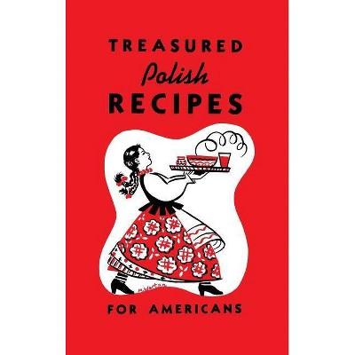 Treasured Polish Recipes for Americans - by Marie Sokolowski & Irene Jasinski (Hardcover)