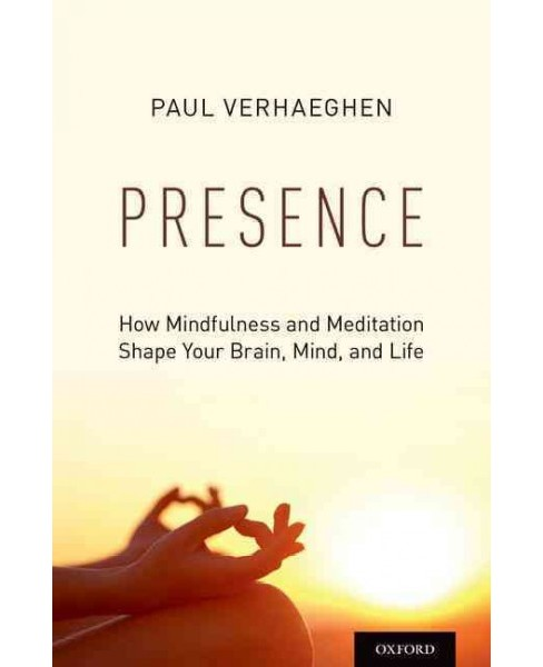 Presence : How Mindfulness and Meditation Shape Your Brain, Mind, and Life (Hardcover) (Paul Verhaeghen) - image 1 of 1
