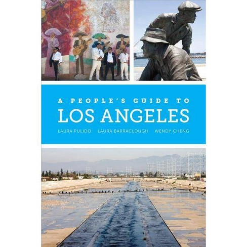 A People's Guide to Los Angeles - by  Laura Pulido & Laura R Barraclough & Wendy Cheng (Paperback) - image 1 of 1