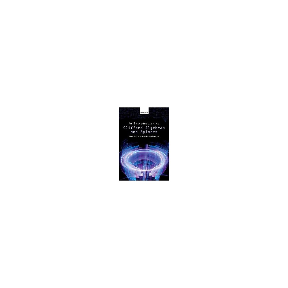 Introduction to Clifford Algebras and Spinors (Hardcover) (Jr. Jayme Vaz & Jr. Roldao Da Rocha)