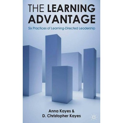 The Learning Advantage - by  D Christopher Kayes & Anna Kayes (Hardcover)