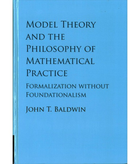 Model Theory and the Philosophy of Mathematical Practice : Formalization Without Foundationalism - image 1 of 1