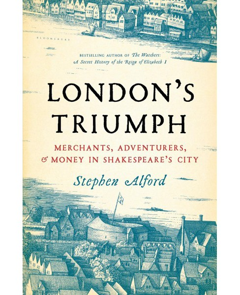 London's Triumph : Merchants, Adventurers, and Money in Shakespeare's City -  (Hardcover) - image 1 of 1