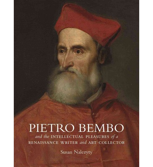 Pietro Bembo and the Intellectual Pleasures of a Renaissance Writer and Art Collector (Hardcover) (Susan - image 1 of 1