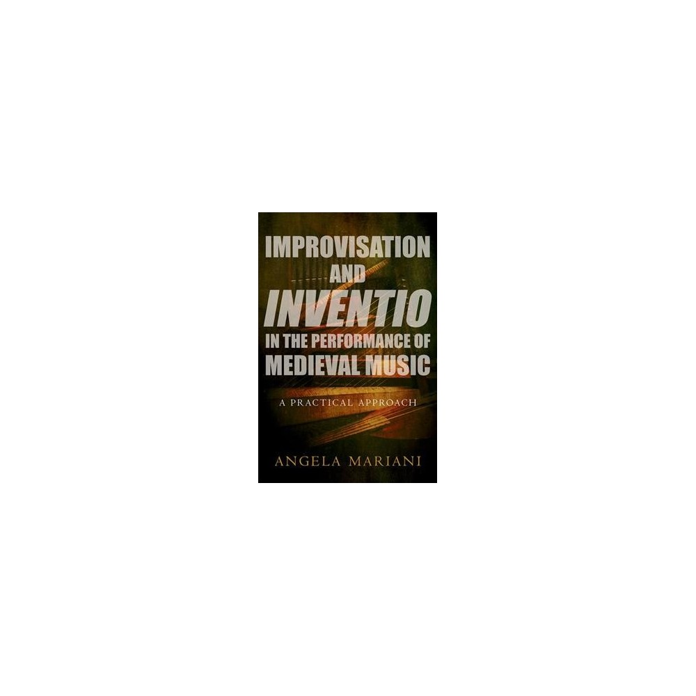 Improvisation and Inventio in the Performance of Medieval Music : A Practical Approach - (Hardcover)