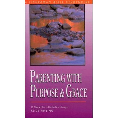Parenting with Purpose and Grace - (Fisherman Bible Studyguide) by  Alice Fryling (Paperback) - image 1 of 1