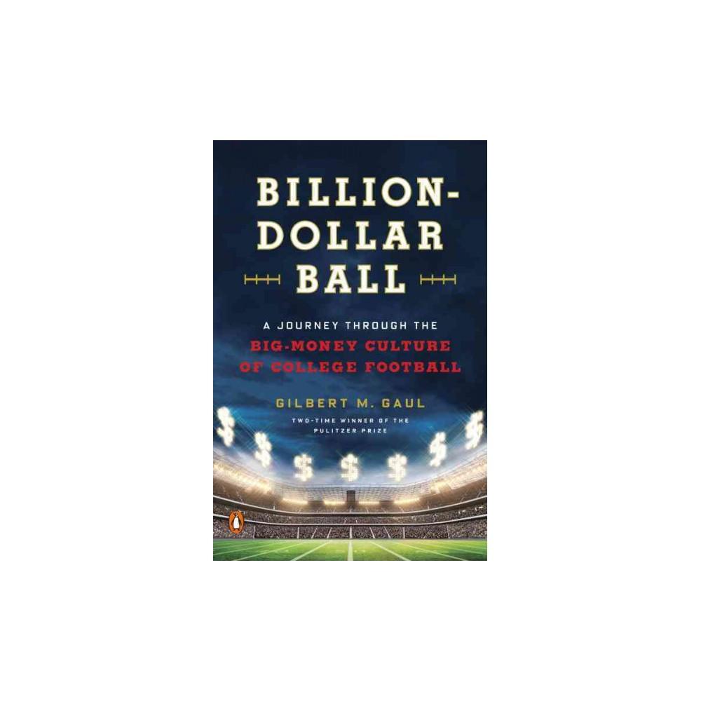 Billion-dollar Ball : A Journey Through the Big-money Culture of College Football (Paperback) (Gilbert
