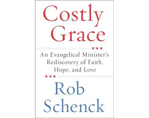 Costly Grace : An Evangelical Minister's Rediscovery of Faith, Hope, and Love -  (Hardcover) - image 1 of 1
