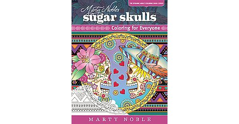 Marty Noble's Sugar Skulls Adult Coloring Book: Coloring for Everyone - image 1 of 1