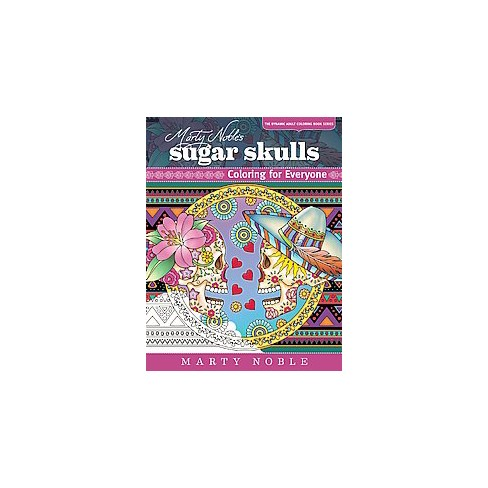 Marty Noble S Sugar Skulls Adult Coloring Book Target