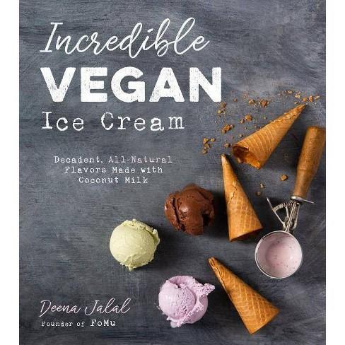 Incredible Vegan Ice Cream - by  Deena Jalal (Paperback) - image 1 of 1
