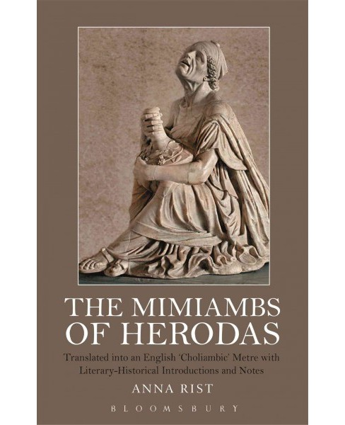 Mimiambs of Herodas : Translated into an English 'Choliambic' Metre With Literary-Historical - image 1 of 1