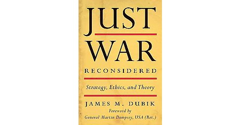 Just War Reconsidered : Strategy, Ethics, and Theory (Hardcover) (James M. Dubik) - image 1 of 1