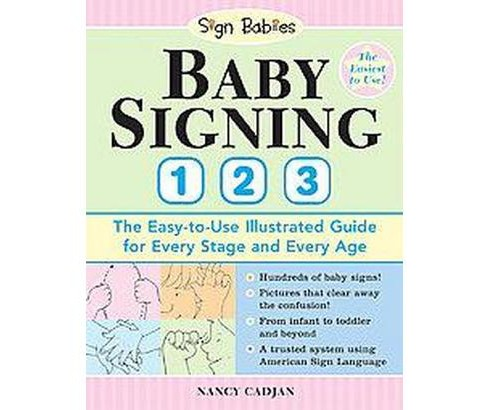 Baby Signing 1-2-3 : The Easy-to-Use Illustrated Guide for Every Stage and Every Age (Paperback) (Nancy - image 1 of 1