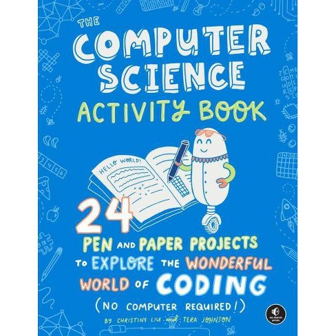 The Computer Science Activity Book - by  Christine Liu & Tera Johnson (Paperback) - image 1 of 1