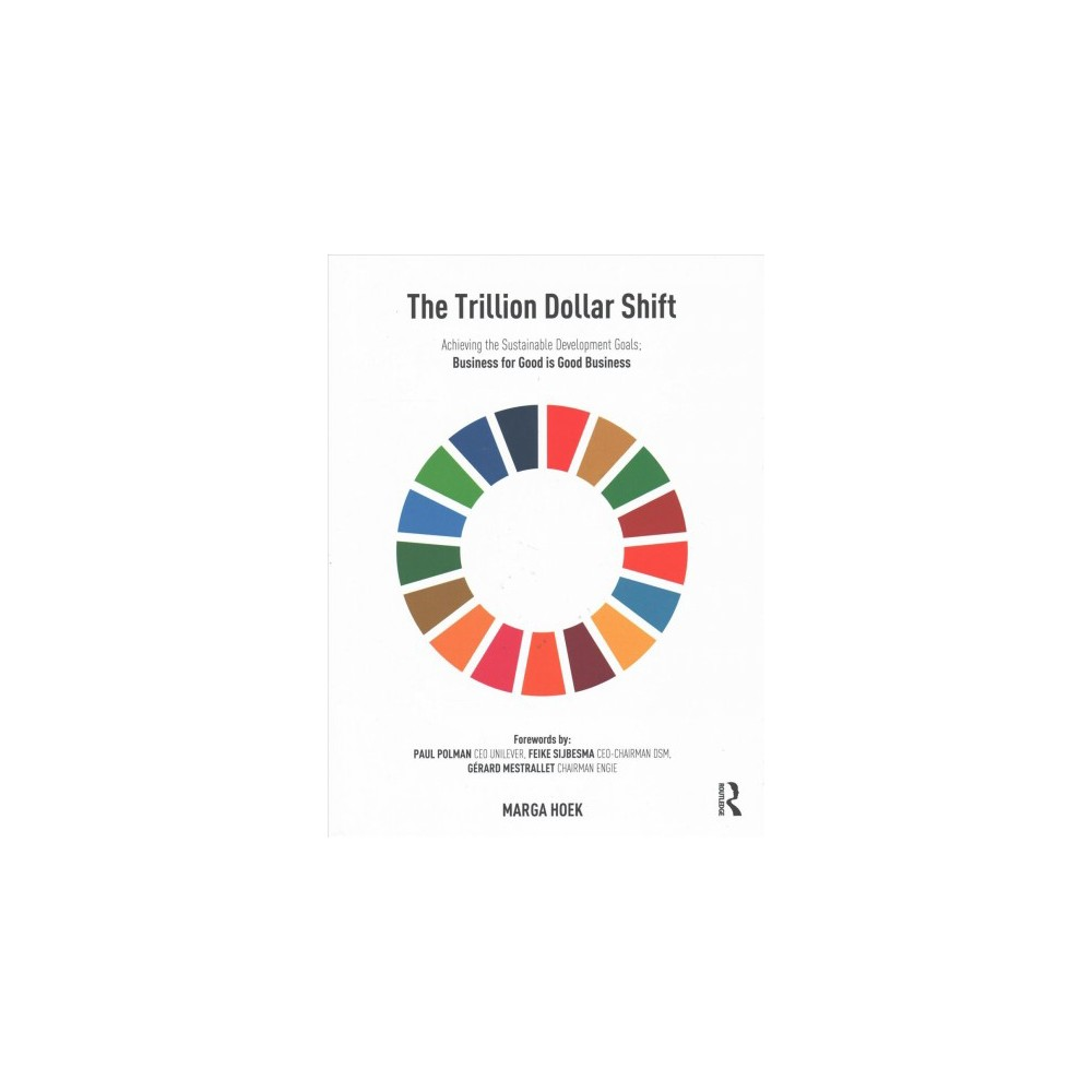 Trillion Dollar Shift : Achieving the Sustainable Development Goals: Business for Good Is Good Business