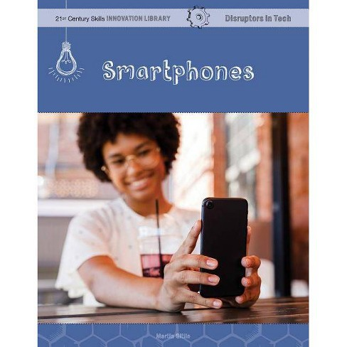 Smartphones - (21st Century Skills Innovation Library: Disruptors in Tech) by  Martin Gitlin (Paperback) - image 1 of 1