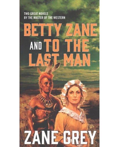 Betty Zane and to the Last Man (Combined) (Paperback) (Zane Grey) - image 1 of 1