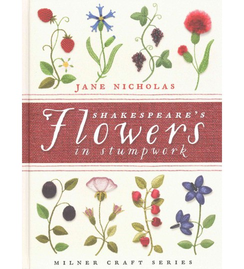 Shakespeare's Flowers in Stumpwork (Hardcover) (Jane Nicholas) - image 1 of 1