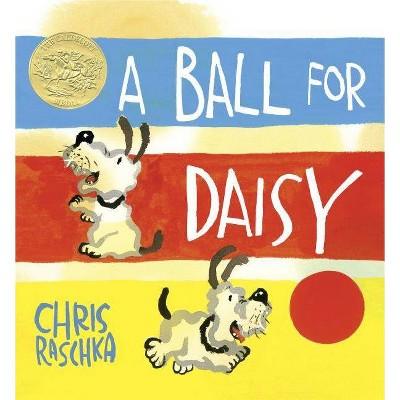 A Ball for Daisy - (Caldecott Medal - Winner Title(s)) by  Chris Raschka (Hardcover)