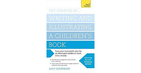 Teach Yourself Get Started in Writing and Illustrating a Children's Book (Paperback) (Lucy Courtenay) - image 1 of 1