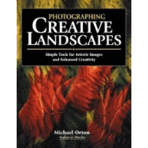 Photographing Creative Landscapes - by  Michael Orton (Paperback) - image 1 of 1