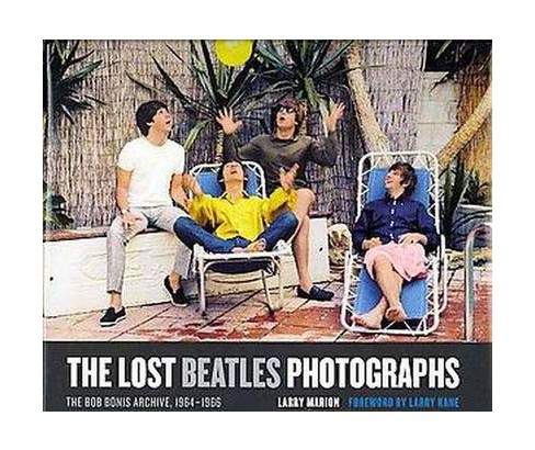 Lost Beatles Photographs : The Bob Bonis Archive, 1964-1966 (Hardcover) (Larry Marion) - image 1 of 1