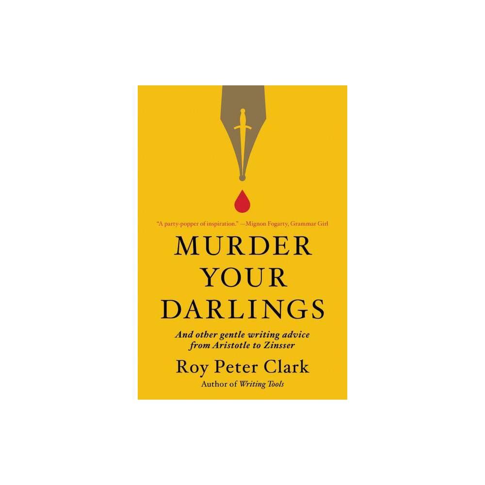 Murder Your Darlings By Roy Peter Clark Paperback