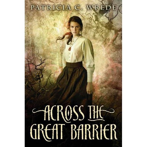 Across the Great Barrier - (Frontier Magic (Hardcover)) by  Patricia C Wrede (Hardcover) - image 1 of 1