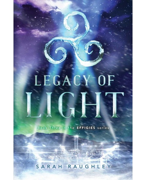 Legacy of Light -  (Effigies) by Sarah Raughley (Hardcover) - image 1 of 1