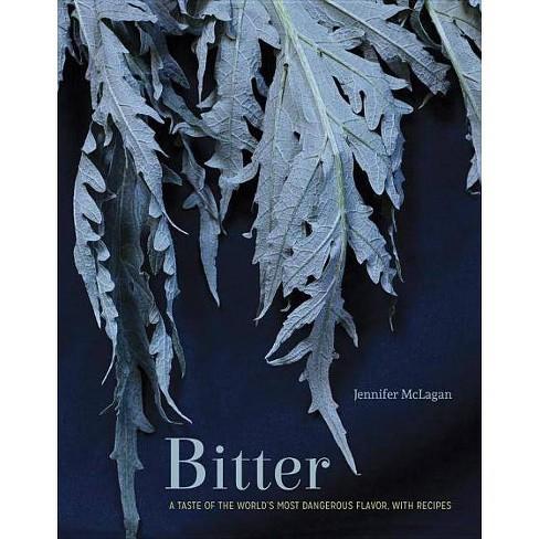 Bitter - by  Jennifer McLagan (Hardcover) - image 1 of 1