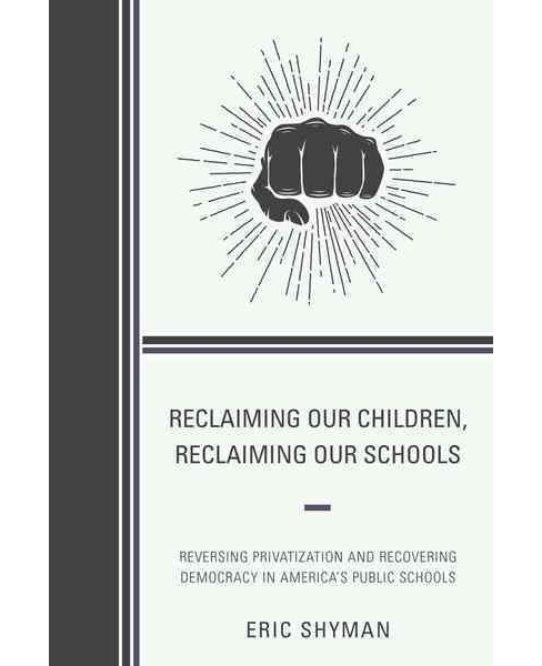 Reclaiming Our Children, Reclaiming Our Schools : Reversing Privatization and Recovering Democracy in - image 1 of 1