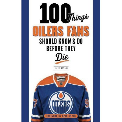 100 Things Oilers Fans Should Know & Do Before They Die - (100 Things...Fans Should Know) by  Joanne Ireland (Paperback)
