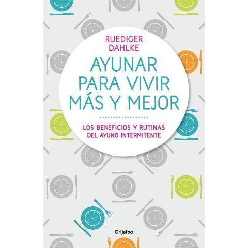 Ayunar Para Vivir M�s Y Mejor: Los Beneficios Y Rutinas del Ayuno Intermitente / Fasting for Living - image 1 of 1